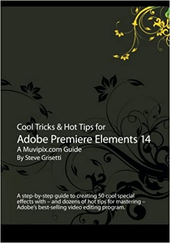 Cool Tricks & Hot Tips for Adobe Premiere Elements 14: A step-by-step guide to creating 50 cool special effects with Adobe's best-selling video editor