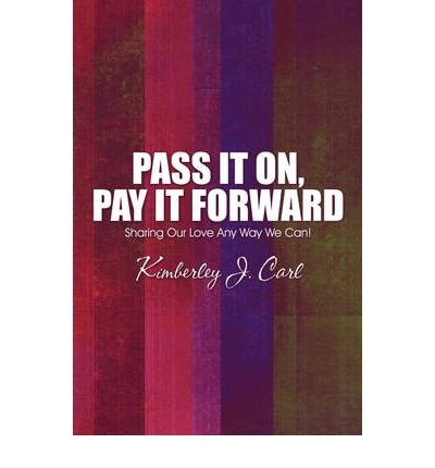 Read Online Pass It On, Pay It Forward: Sharing Our Love Any Way We Can! (Paperback) - Common pdf