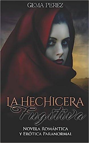 La Hechicera Fugitiva: Novela Romántica y Erótica Paranormal Fantasía: Amazon.es: Gema Perez: Libros
