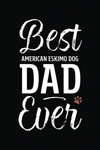 Best American Eskimo Dog Dad Ever: Dog Dad Notebook - Blank Lined Journal for Pup Owners (A Gift of Appreciation for Awesome Paw - Eskimo American Breeder