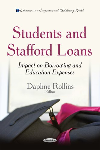 Students and Stafford Loans: Impact on Borrowing and Education Expenses (Education in a Competitive and Globalizing World)