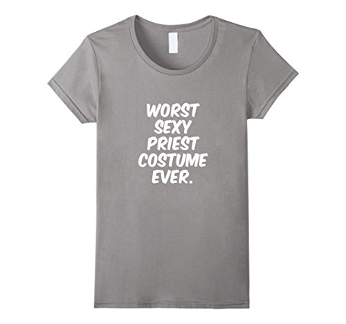 Sexy Priest Costumes (Womens Worst Sexy Priest Costume Ever T-Shirt Funny Halloween Shirt Large Slate)