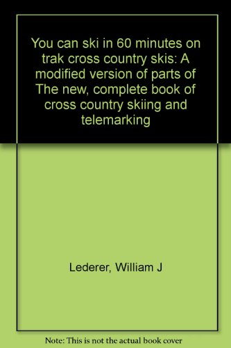 You can ski in 60 minutes on trak cross country skis: A modified version of parts of The new, complete book of cross country skiing and telemarking