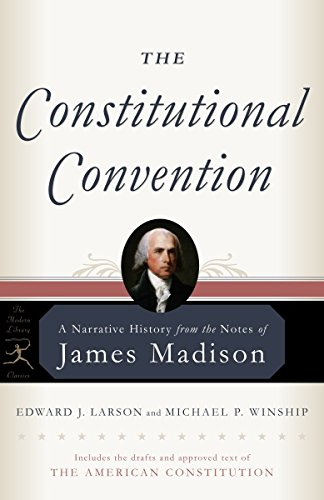 The Constitutional Convention: A Narrative History from the Notes of James Madison (Modern Library Classics)