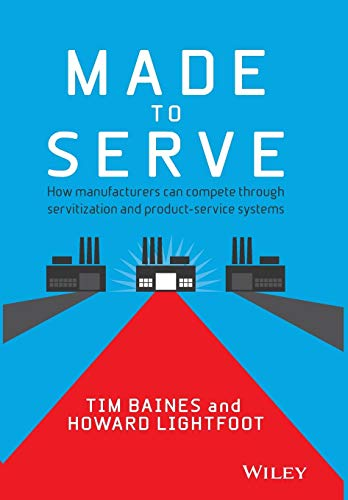 (Made to Serve: How Manufacturers can Compete Through Servitization and Product Service)