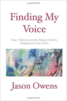 Book Finding My Voice: How I Discovered the Elusive Path to Happiness in my Work