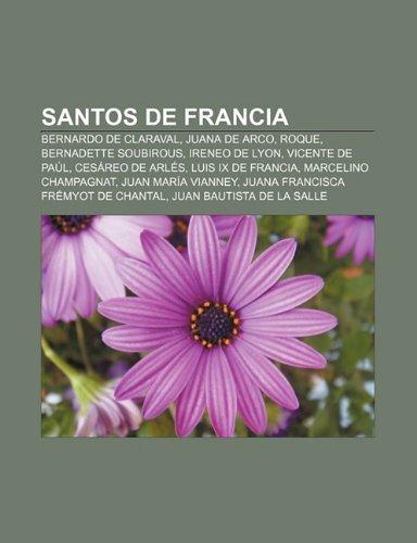 Santos de Francia: Bernardo de Claraval, Juana de Arco, Roque, Bernadette Soubirous, Ireneo de Lyon, Vicente de Paul, Cesareo...
