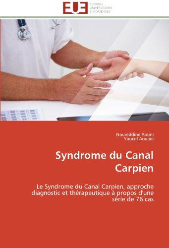 Syndrome du Canal Carpien: Le Syndrome du Canal Carpien, approche diagnostic et thrapeutique  propos d'une srie de 76 cas (Omn.Univ.Europ.) (French Edition)