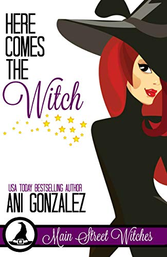 Here Comes the Witch (A Paranormal Witch Cozy Mystery): (Main Street Witches -