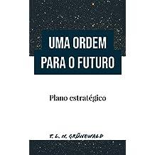 Uma Ordem para o futuro: Plano estratégico (Portuguese Edition)