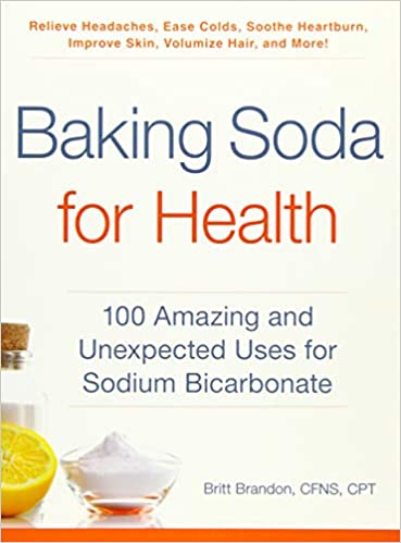 Baking Soda for Health: 100 Amazing and Unexpected Uses for