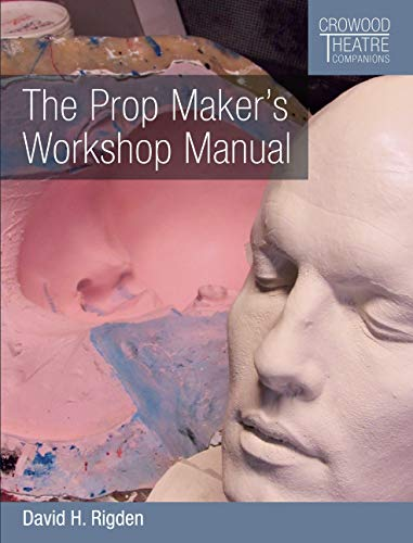 Prop Maker's Workshop Manual (Crowood Theatre Companions) (English Edition)