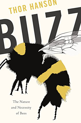 Buzz: The Nature and Necessity of Bees by Thor Hanson