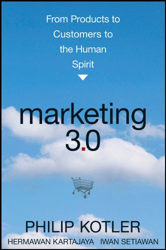 Marketing 3.0: From Products to Customers to the Human (Spirit Products)