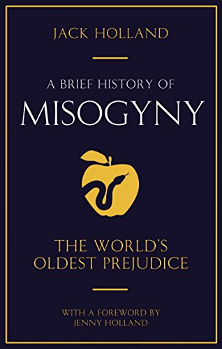 A Brief History of Misogyny: The World's Oldest Prejudice (Brief Histories) (English Edition)