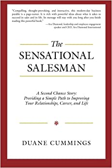 The Sensational Salesman: A Second Chance Story: Providing a Simple Path to Improving Your Relationships, Career, and Life