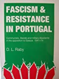 Fascism and Resistance in Portugal : Communists, Liberals and Military Dissidents in the Opposition to Salazar, 1941-1974, Raby, D. L., 0719027977