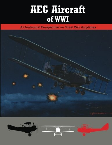 AEG Aircraft of WWI: A Centennial Perspective on Great War Airplanes (Great War Aviation) (Volume 16)
