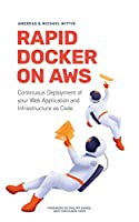 Rapid Docker on AWS: The fastest way to start with Docker on Amazon Web Services Front Cover