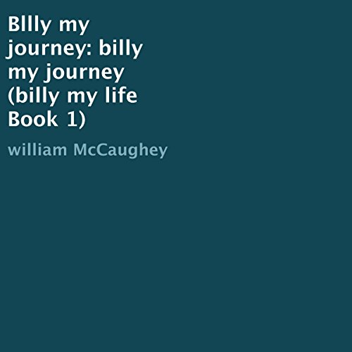 Bllly My Journey: Billy My Journey: Billy My Life, Book 1
