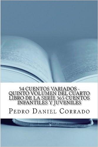 54 Cuentos Variados - Quinto Volumen: 365 Cuentos Infantiles y Juveniles (Spanish Edition): Mr. Pedro Daniel Corrado: 9781493529988: Amazon.com: Books