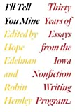 I'll Tell You Mine: Thirty Years of Essays from the Iowa Nonfiction Writing Program