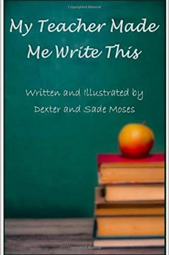 MyTeacher Made Me Write This: Amazon.es: Moses, Dexter, Moses, Sade, Moses, Sade: Libros en idiomas extranjeros