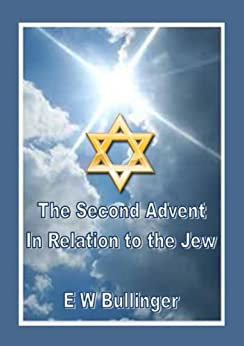 The Second Advent in Relation to the Jew by [Bullinger, E W]