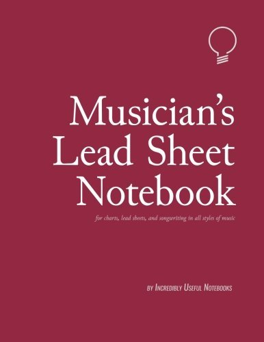 Musician's Lead Sheet Notebook (164pages, 8.5x11in): for charts, lead sheets, and songwriting in all styles of music by Incredibly Useful Notebooks (2016-06-03)