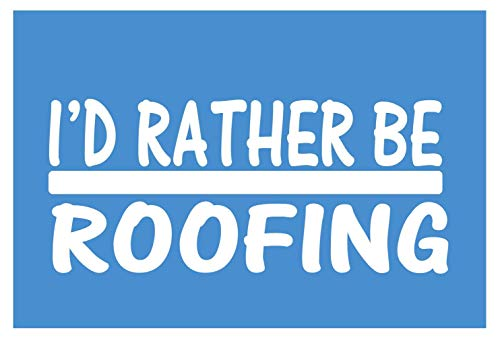 EZ-STIK I'd Rather be RoofingH747 8 inch Sticker Decal Nails Hammer Shingles Metal