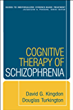 Cognitive Therapy of Schizophrenia (Guides to Individualized Evidence-Based Treatment)