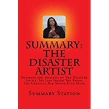 The Disaster Artist: Summary and Analysis of The Disaster Artist: My Life Inside The Room, The Greatest Bad Movie Ever Made by Summary Station (2014-09-01)