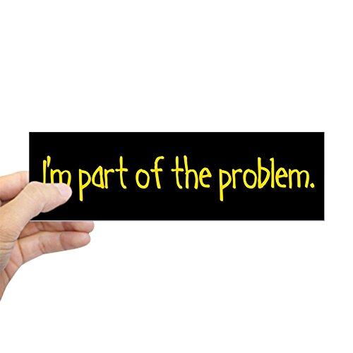 "CafePress I'm Part of The Problem Bumper Sticker 10""x3"" Rectangle Bumper Sticker Car Decal"