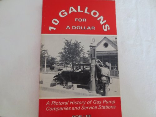10 Gallons for a Dollar ... a Pictoral History of Gas Pump Companies and Service Stations 1978