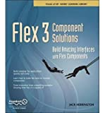 img - for [(Flex 3 Component Solutions: Build Amazing Interfaces with Flex Components )] [Author: Jack Herrington] [Nov-2008] book / textbook / text book