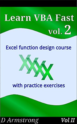 Learn VBA Fast, Vol  II: Excel function design course, with practice  exercises (The VBA Function Design Course Book 2)