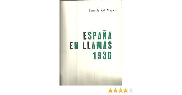 ESPAÑA EN LLAMAS 1936.: Amazon.es: GIL MUGARZA, Bernardo: Libros