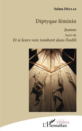 Diptyque féminin: Jeanne suivi de Et si leurs voix tombent dans l'oubli (French Edition)