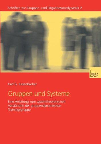 Gruppen und Systeme: Eine Anleitung zum Systemtheoretischen Verständnis der Gruppendynamischen Trainingsgruppe (Schriften zur Gruppen- und Organisationsdynamik, Band 2)