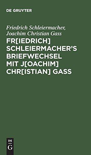 Fr[iedrich] Schleiermacherʹs Briefwechsel mit J[oachim] Chr[istian] Gaß (German - Gas Chr