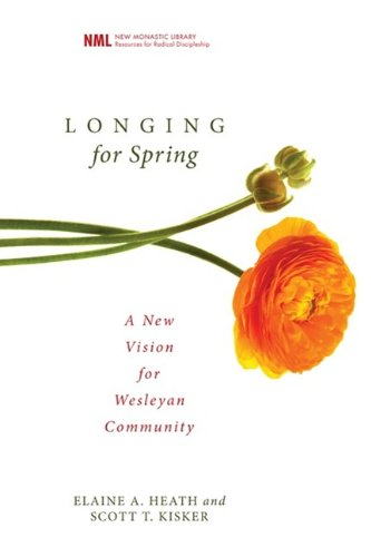 Longing for Spring: A New Vision for Wesleyan Community [New Monastic Library series] (New Monastic Library: Resources for Radical Discipleship)
