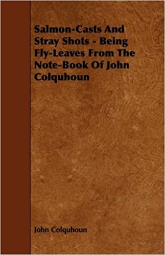 Salmon-Casts and Stray Shots - Being Fly-Leaves from the Note-Book of John Colquhoun by John Colquhoun (2009-03-04)