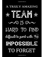 A Truly Amazing Team is Hard to Find - Difficult to Part With and Impossible to Forget: Team Member Appreciation Gifts for Coworkers - Office & Work Friends | Team Members Journal - Notebook | Employee Thank You Gifts