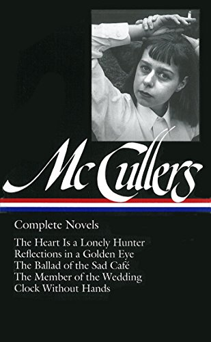Complete Novels: The Heart is a Lonely Hunter/Reflections in a Golden Eye/The Ballad of the Sad Cafe/The Member of the Wedding/The Clock Without Hands (Library of America) ()