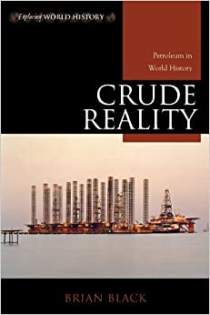 Crude Reality: Petroleum in World History (Exploring World History)
