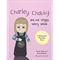 Charley Chatty and the Wiggly Worry Worm: A story about insecurity and attention-seeking