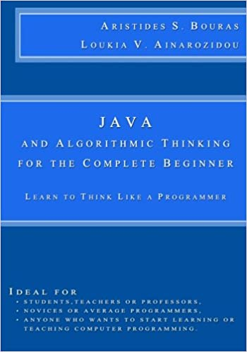 Java and algorithmic thinking for the complete beginner learn to java and algorithmic thinking for the complete beginner learn to think like a programmer aristides s bouras loukia v ainarozidou 9781506179391 fandeluxe Image collections