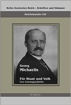 Georg Michaelis - Fur Staat Und Volk. Eine Lebensgeschichte