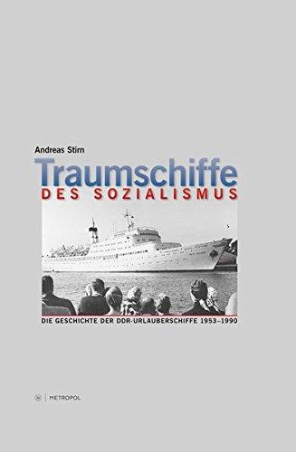 Traumschiffe des Sozialismus: Die Geschichte der DDR-Urlauberschiffe 1953–1990