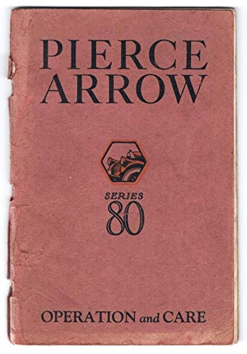 Pierce-Arrow Motors: Operation and Care, Series 80 (Cars 801001 to --)